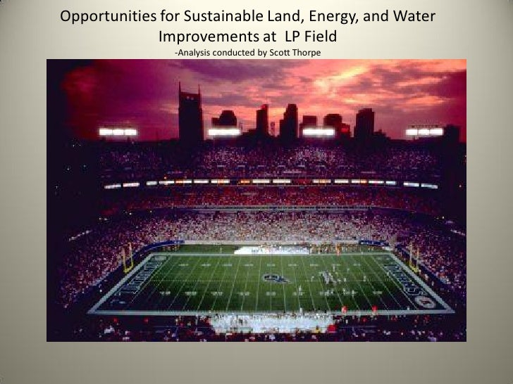 Opportunities for Sustainable Land, Energy, and Water              Improvements at LP Field                 -Analysis cond...