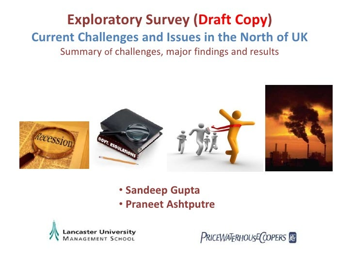 Exploratory Survey (Draft Copy)<br />Current Challenges and Issues in the North of UK<br />Summary of challenges, major fi...