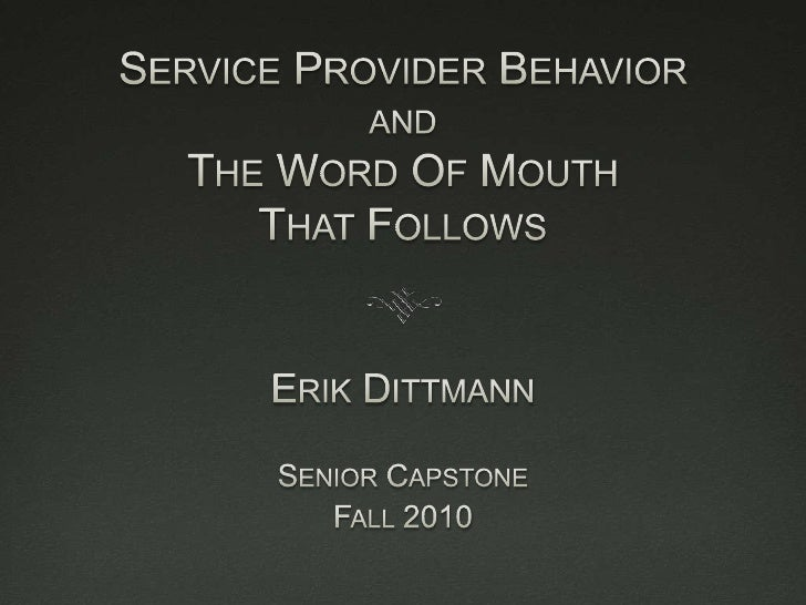 Service Provider Behavior and The Word Of Mouth That Follows<br />Erik Dittmann<br />Senior Capstone<br />Fall 2010<br />