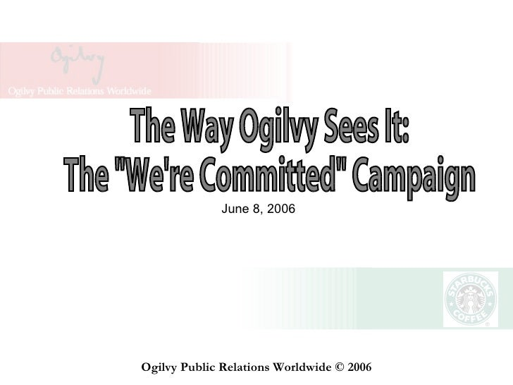 """The Way Ogilvy Sees It: The """"We're Committed"""" Campaign Ogilvy Public Relations Worldwide © 2006 June 8, 2006"""
