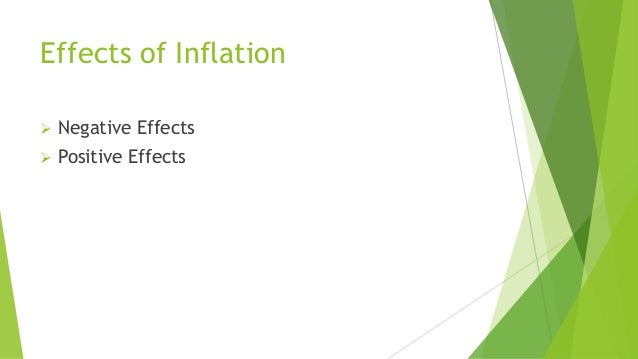 positive effect of inflation on common Positive and negative effects of inflation - duration: 1:54 teachmetoday 7,648 views introduction to inflation | inflation - measuring the cost of living common sense capitalism 19,856 views 1:25 inflation tax explained - duration.