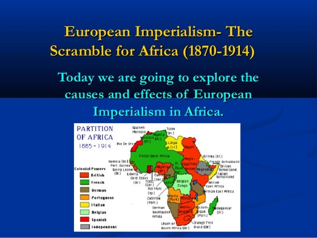 European Imperialism- TheEuropean Imperialism- TheScramble for Africa (1870-1914)Scramble for Africa (1870-1914)Today we a...