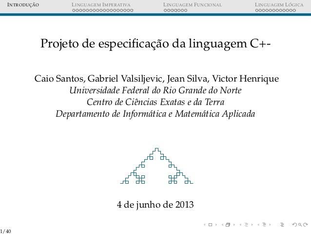 INTRODUC¸ ˜AO LINGUAGEM IMPERATIVA LINGUAGEM FUNCIONAL LINGUAGEM L ´OGICAProjeto de especificac¸˜ao da linguagem C+-Caio Sa...