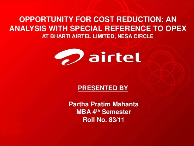 PRESENTED BY Partha Pratim Mahanta MBA 4th Semester Roll No. 83/11 OPPORTUNITY FOR COST REDUCTION: AN ANALYSIS WITH SPECIA...