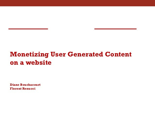 Monetizing User Generated Content on a website Diane Bouchacourt Florent Renucci