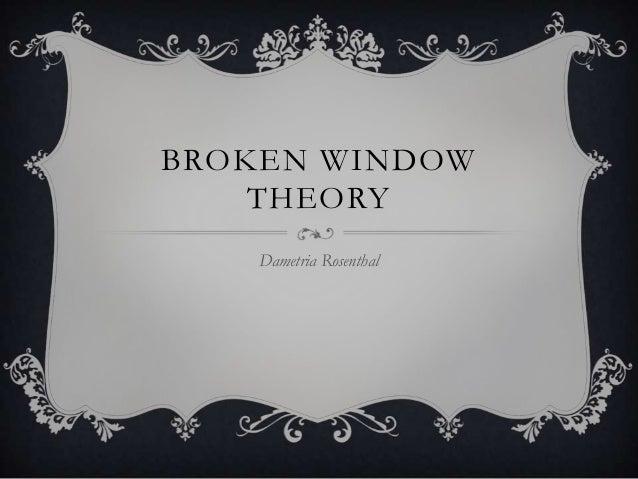 BROKEN WINDOW THEORY Dametria Rosenthal