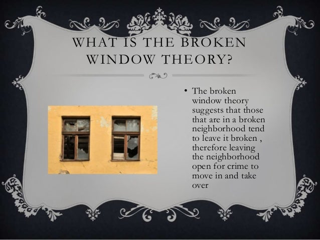 "the concept and application of the broken window theory The ""broken window theory"" is the idea that if a community prevents smaller crimes like vandalism and graffiti it will improve the overall quality of life for the whole community, which will prevent larger crimes from occurring."