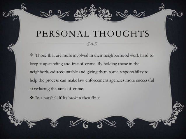 PERSONAL THOUGHTS  Those that are more involved in their neighborhood work hard to keep it upstanding and free of crime. ...