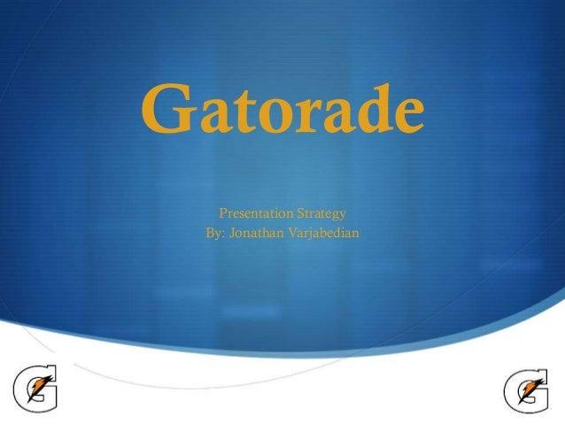 Gatorade Presentation Strategy By: Jonathan Varjabedian  S