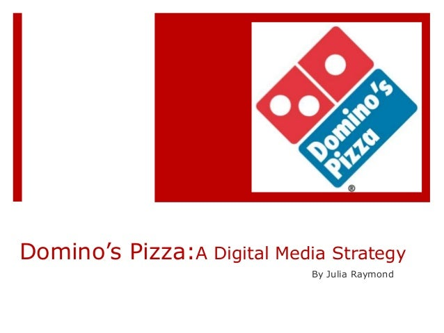 Domino's Pizza:A Digital Media Strategy By Julia Raymond