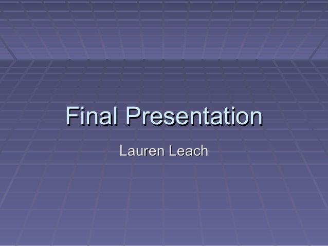 Final Presentation Lauren Leach