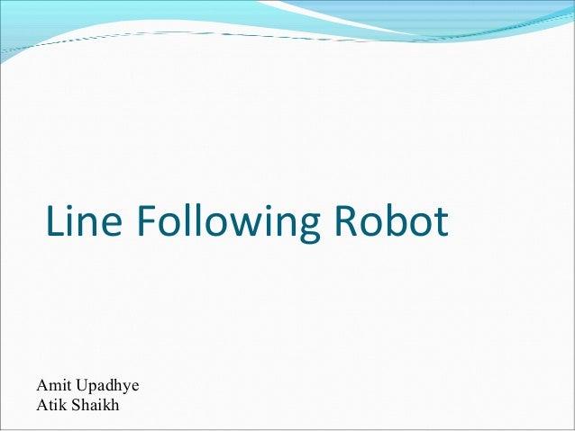 Line Following Robot  Amit Upadhye Atik Shaikh