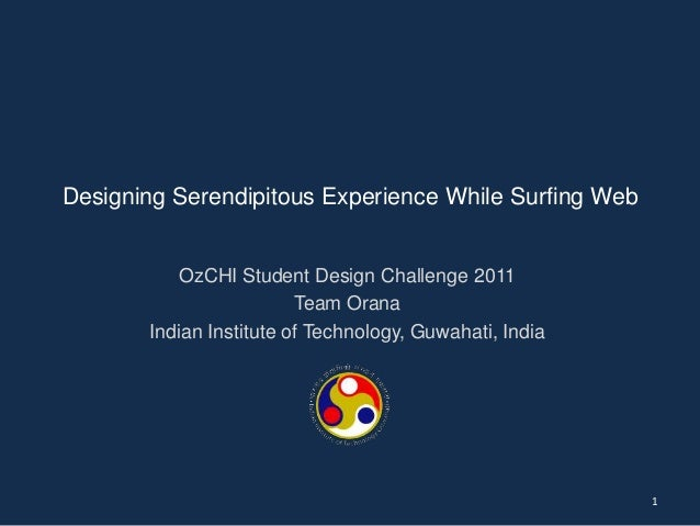 Designing Serendipitous Experience While Surfing Web  OzCHI Student Design Challenge 2011 Team Orana Indian Institute of T...