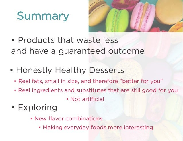 """Summary • Real fats, small in size, and therefore """"better for you"""" • Real ingredients and substitutes that are still good ..."""