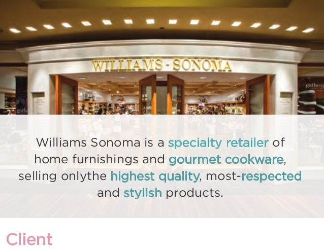 Client Williams Sonoma is a specialty retailer of home furnishings and gourmet cookware, selling onlythe highest quality, ...