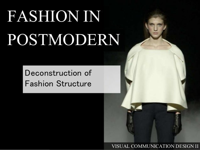 postmodernism and fashion General introduction to the postmodern postmodernism poses seriouschallenges to anyone trying to explain its major precepts in a straightforward fashionfor one, we need to make a distinction between postmodern culture and postmodernist theory.