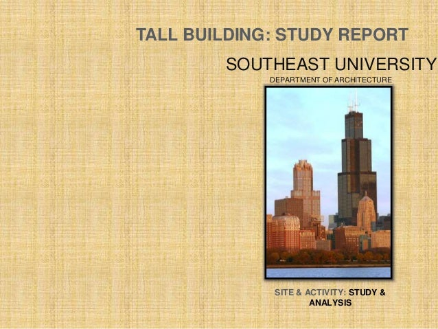 TALL BUILDING: STUDY REPORT SITE & ACTIVITY: STUDY & ANALYSIS SOUTHEAST UNIVERSITY DEPARTMENT OF ARCHITECTURE