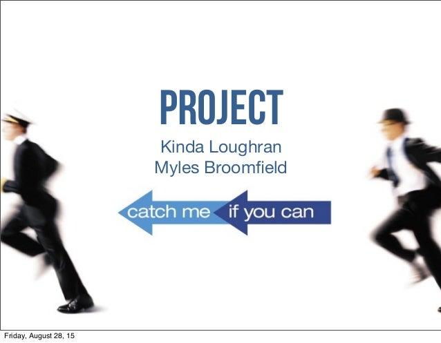 Project Kinda Loughran Myles Broomfield Friday, August 28, 15