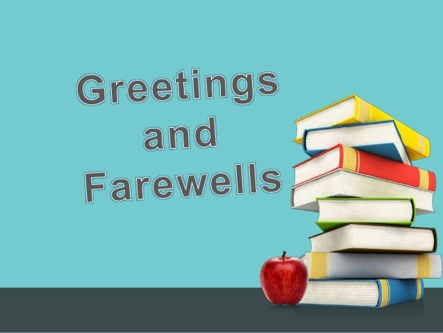 Greeting and farewells greeting and farewells back to school objetives knowing the most common expressions used in english m4hsunfo