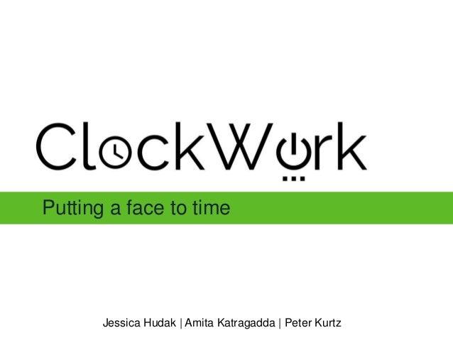 Putting a face to time Jessica Hudak | Amita Katragadda | Peter Kurtz