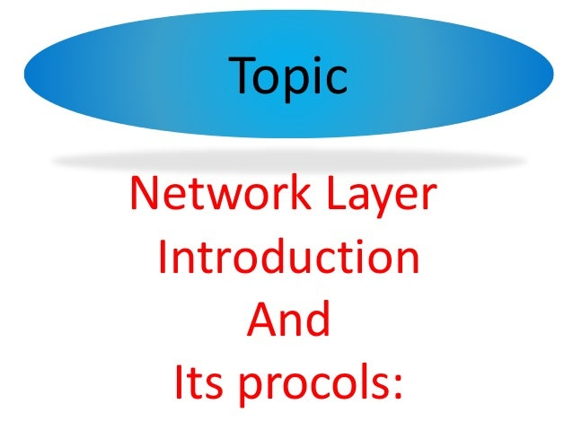 Topic Network Layer Introduction And Its procols: