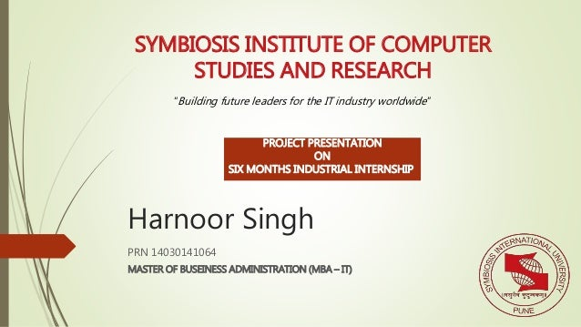 Harnoor Singh PRN 14030141064 MASTER OF BUSEINESS ADMINISTRATION (MBA – IT) SYMBIOSIS INSTITUTE OF COMPUTER STUDIES AND RE...