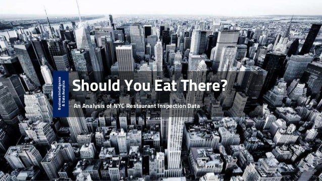 Should You Eat There? An Analysis of NYC Restaurant Inspection Data BusinessIntelligence &DataAnalytics