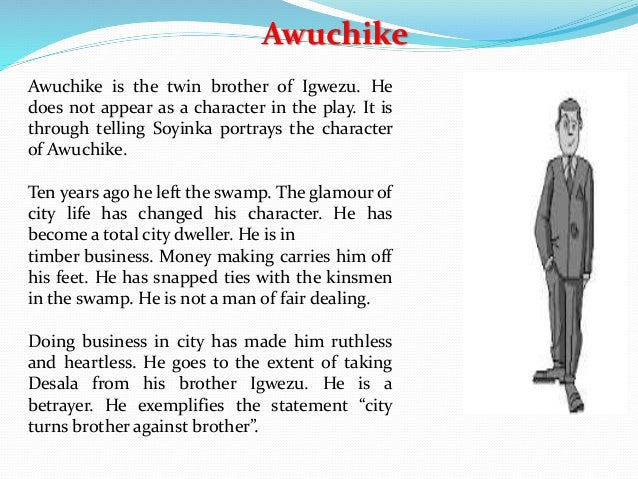 the swamp dwellers summary by wole soyinka Prof wole soyinka's biography, age akinwande oluwole babatunde soyinka was born on the 13th of july, 1934 at abeokuta, near ibadan in western nigeria wole's father, samuel ayodele soyinka, was a prominent anglican minister and headmaster, while his mother, grace eniola soyinka, was a shopkeeper and local activist.
