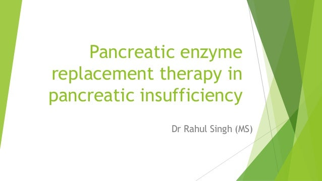 Pancreatic enzyme replacement therapy in pancreatic insufficiency Dr Rahul Singh (MS)