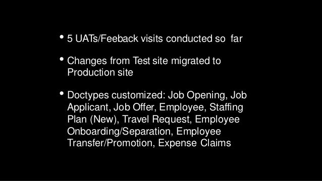 • 5 UATs/Feeback visits conducted so far • Changes from Test site migrated to Production site • Doctypes customized: Job O...