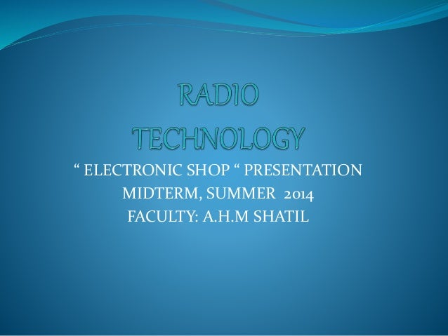 """ ELECTRONIC SHOP "" PRESENTATION MIDTERM, SUMMER 2014 FACULTY: A.H.M SHATIL"