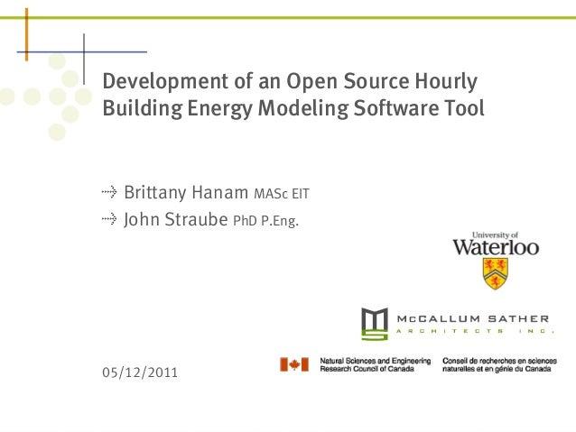 Development of an Open Source Hourly  Building Energy Modeling Software Tool  ! Brittany Hanam MASc EIT  ! John Straube Ph...
