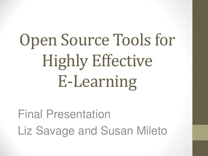 Open Source Tools for Highly Effective E-Learning<br />Final Presentation <br />Liz Savage and Susan Mileto<br />