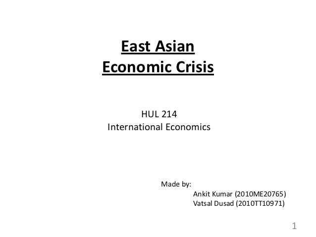 East AsianEconomic Crisis        HUL 214International Economics           Made by:                      Ankit Kumar (2010M...