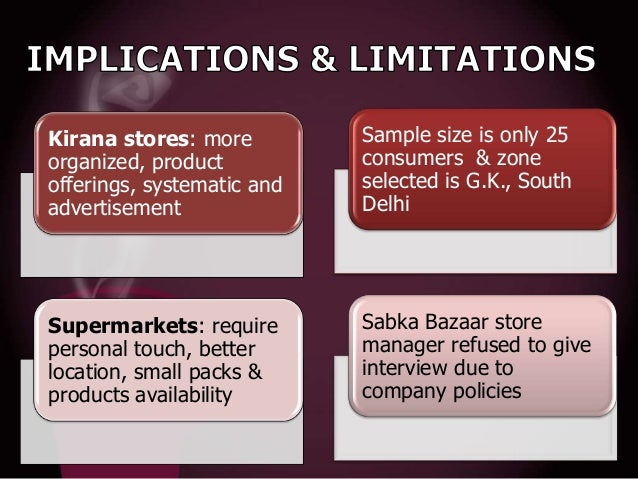 Kirana stores: more organized, product offerings, systematic and advertisement  Sample size is only 25 consumers & zone se...