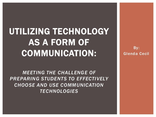UTILIZING TECHNOLOGY     AS A FORM OF                       By:   COMMUNICATION:                   Glenda Cecil    MEETING...