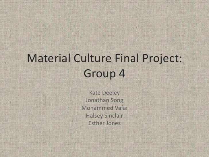 Material Culture Final Project:          Group 4            Kate Deeley           Jonathan Song          Mohammed Vafai   ...