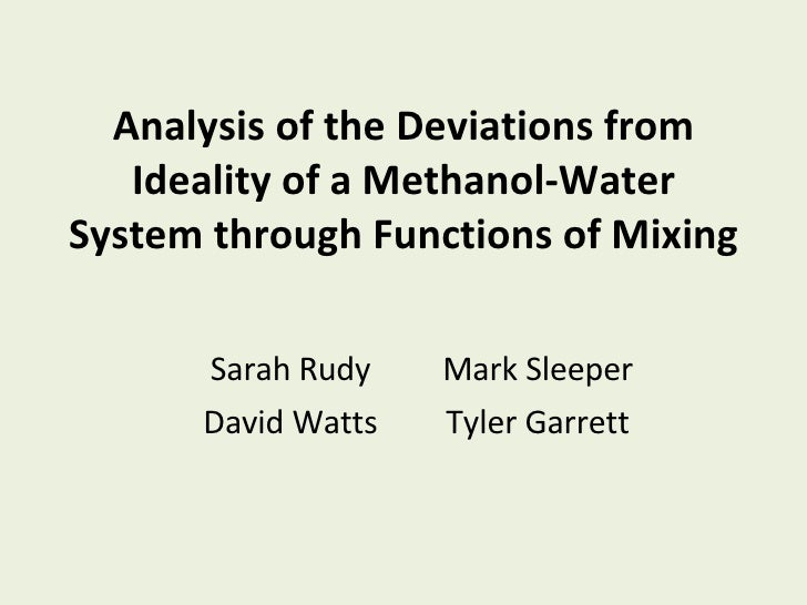Analysis of the Deviations from Ideality of a Methanol-Water System through Functions of Mixing Sarah Rudy Mark Sleeper Da...