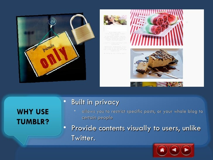 • Built in privacyWHY USE      •   allows you to restrict specific posts, or your whole blog to                 certain pe...