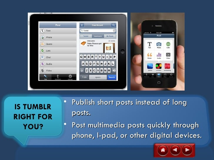 • Publish short posts instead of longIS TUMBLR              posts.RIGHT FOR   YOU?     • Post multimedia posts quickly thr...