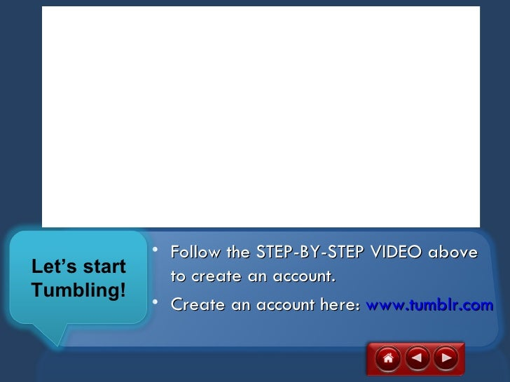 • Follow the STEP-BY-STEP VIDEO aboveLet's start     to create an account.Tumbling!              • Create an account here:...