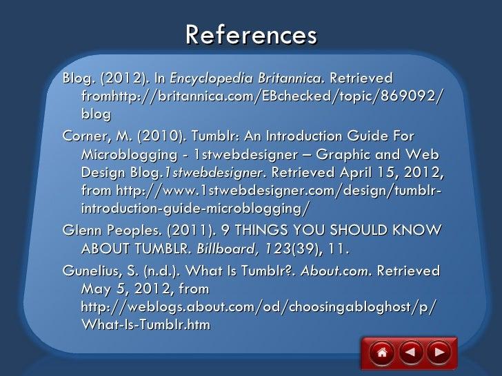 ReferencesBlog.(2012). InEncyclopedia Britannica. Retrieved   fromhttp://britannica.com/EBchecked/topic/869092/   blogCo...