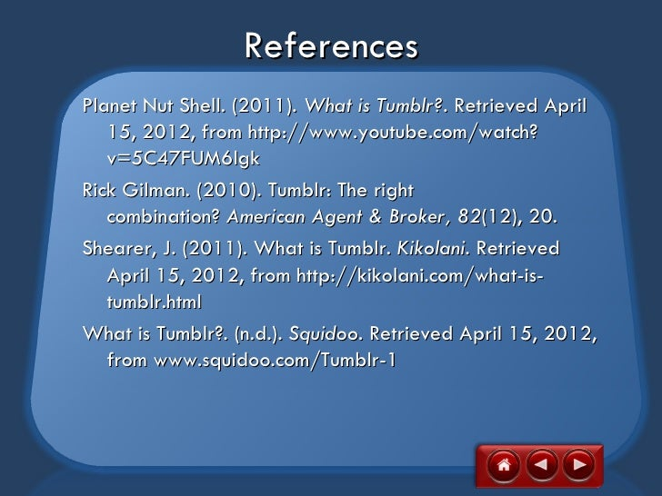 ReferencesPlanet Nut Shell. (2011). What is Tumblr?. Retrieved April   15, 2012, from http://www.youtube.com/watch?   v=5C...