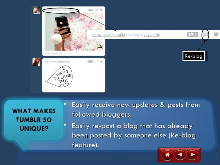 Re-blog           • Easily receive new updates & posts fromWHAT MAKES   followed bloggers. TUMBLR SO  UNIQUE?  • Easily re...