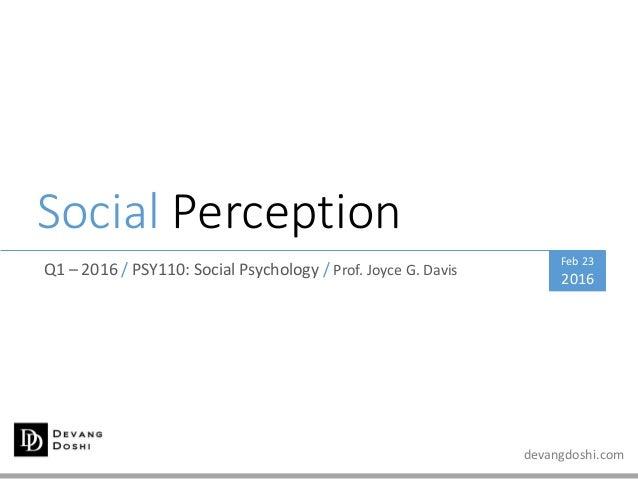 devangdoshi.com Social Perception Q1 – 2016 / PSY110: Social Psychology / Prof. Joyce G. Davis Feb 23 2016