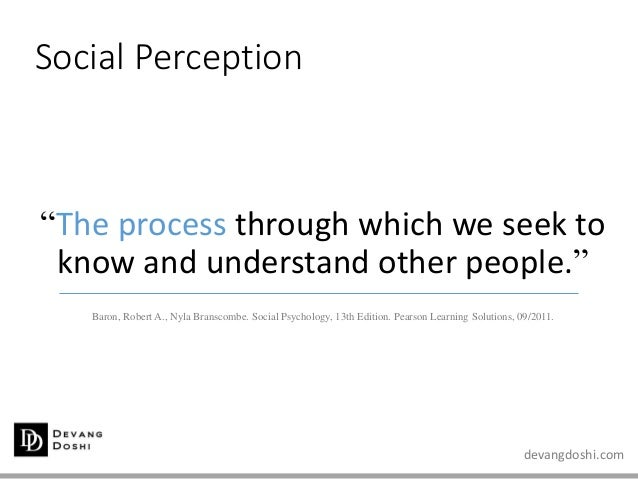"""devangdoshi.com Social Perception """"The process through which we seek to know and understand other people."""" Baron, Robert A..."""