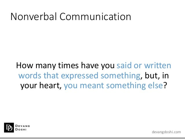 devangdoshi.com Nonverbal Communication How many times have you said or written words that expressed something, but, in yo...