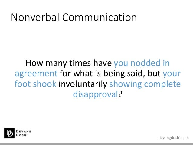 devangdoshi.com Nonverbal Communication How many times have you nodded in agreement for what is being said, but your foot ...
