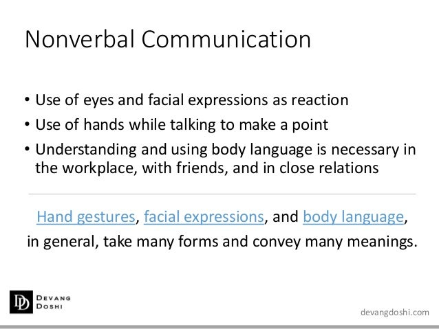 devangdoshi.com Nonverbal Communication • Use of eyes and facial expressions as reaction • Use of hands while talking to m...
