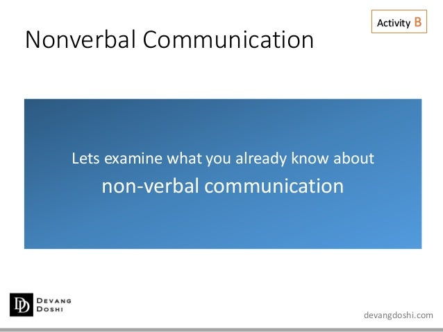 devangdoshi.com Nonverbal Communication Lets examine what you already know about non-verbal communication Activity B